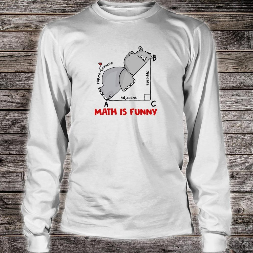Math is funny hippo tenuse adjacent opposite shirt long sleeved