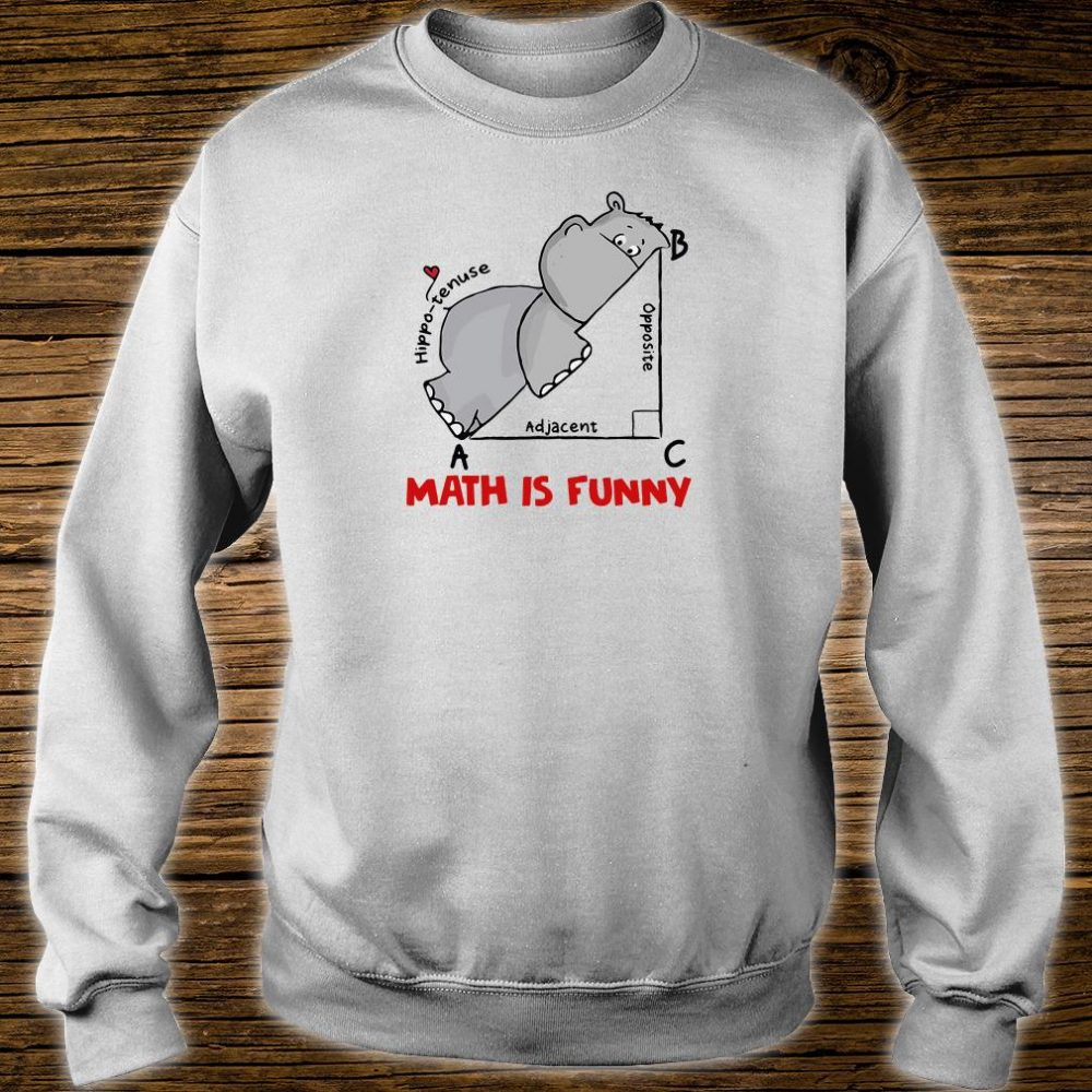 Math is funny hippo tenuse adjacent opposite shirt sweater