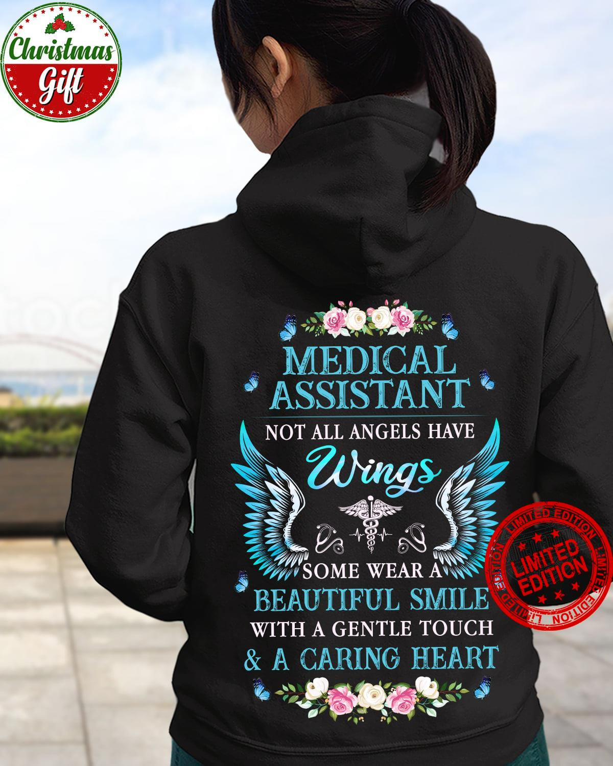 Medical Assistant Not All Angels Have Wings Some Wear A Beautiful Smile With A Gentle Touch Caring Heart Shirt