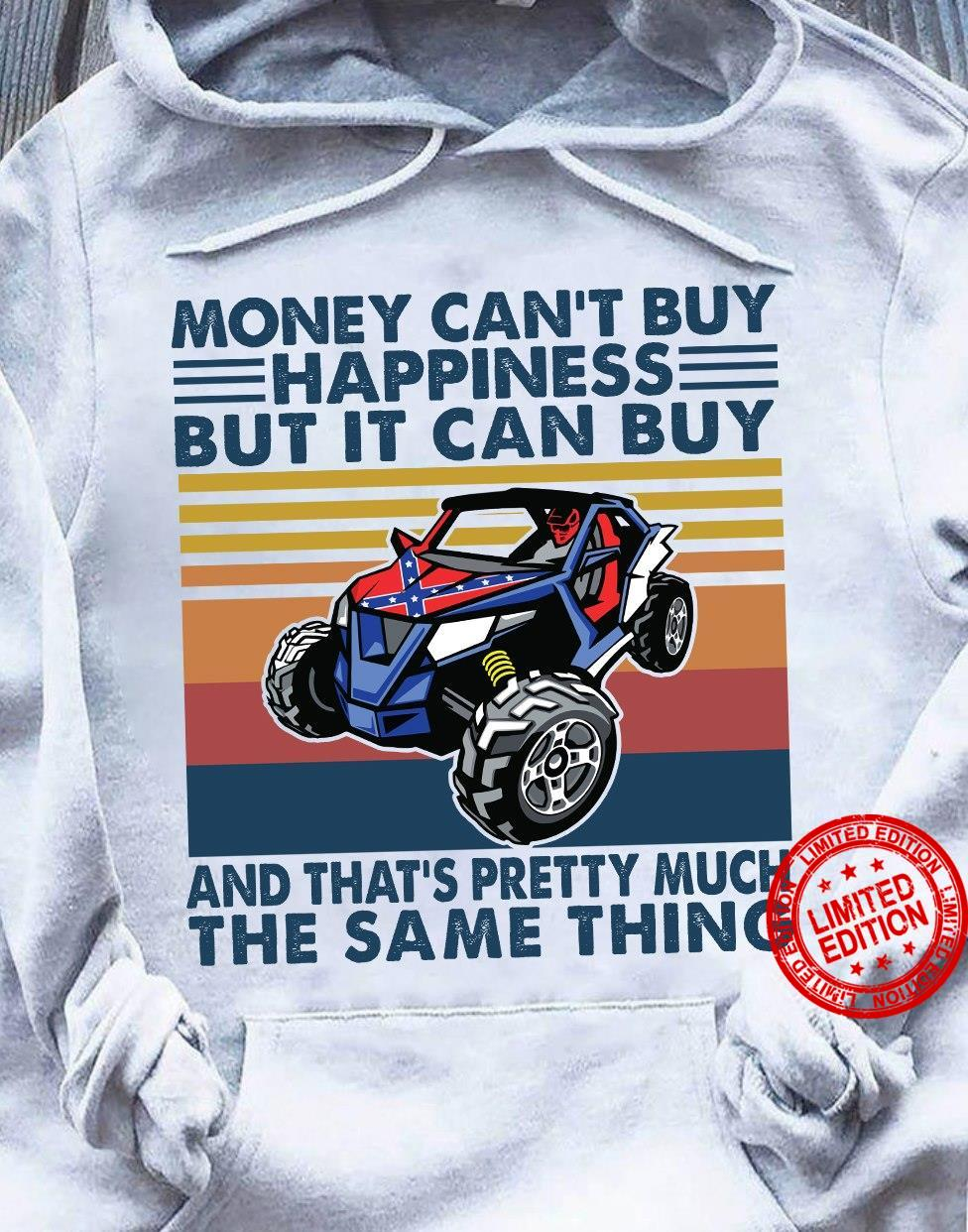 Money Can't Buy Happiness But It Can Buy And That's Pretty Much The Same Thing Shirt