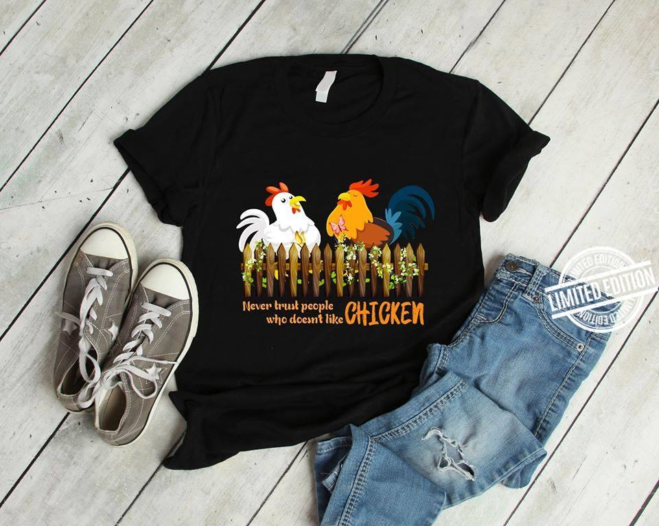 Never Trust People Who Doesn't Like Chicken Shirt