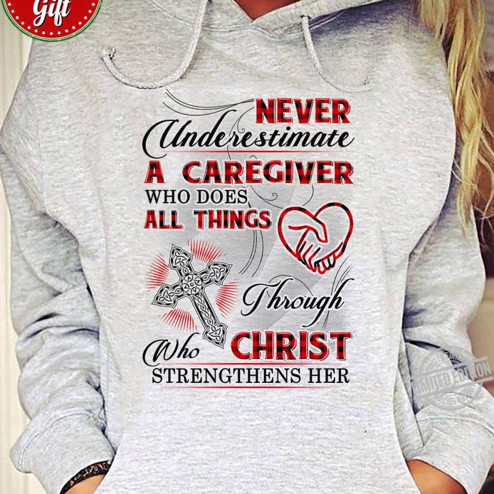 Never Underestimate A Caregiver Who Does All Things Through Who Christ Strengthens Her Shirt