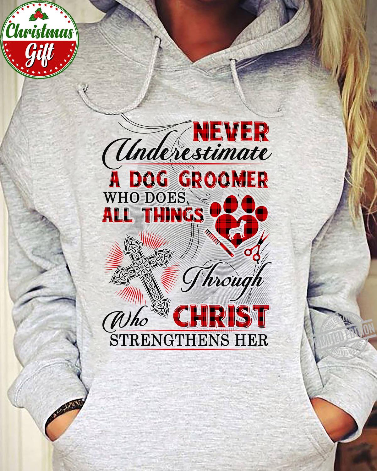 Never Underestimate A Dog Groomer Who Does All Things Through Who Christ Strengthens Her Shirt