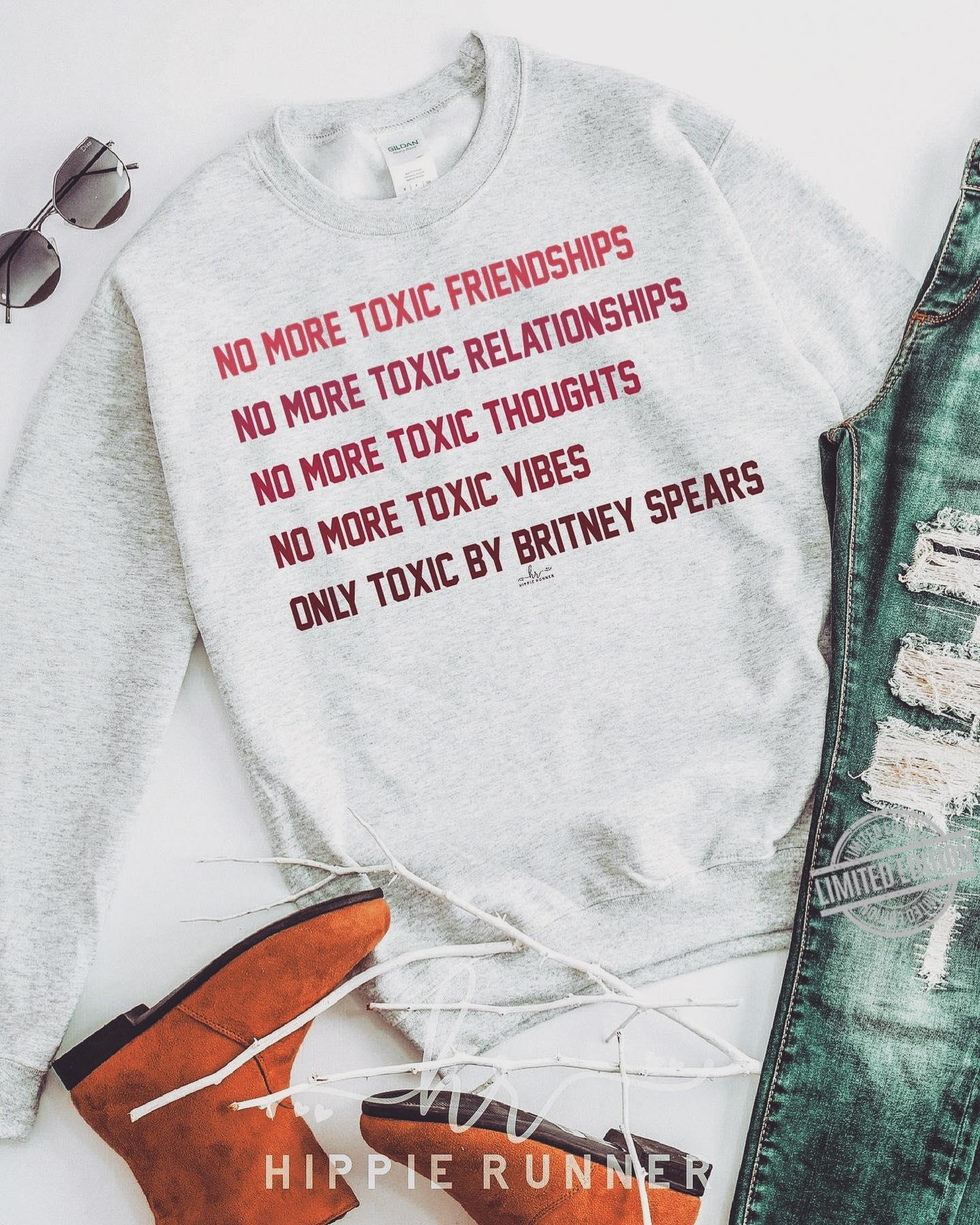 No More Toxic Friendships No More Toxic Relationships No More Toxic Thoughts No More Toxic Vibes Only Toxic By Britney Spears Shirt