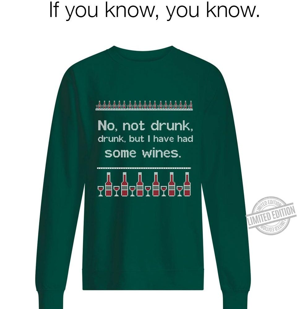 No, Not Drunk, Drunk, But I Have Had Some Wines Shirt