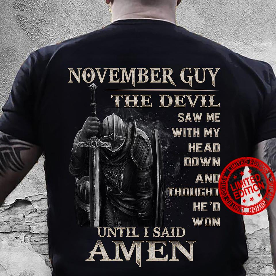November Guy The Devil Saw Me With My Head Down And Thought He'd Won Until I Said Amen Shirt