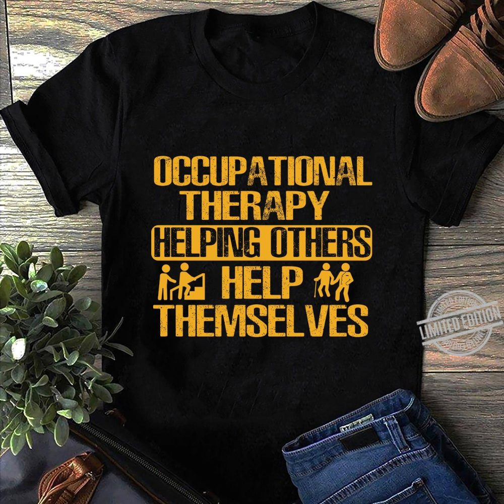 Occupational Therapy Helping Others Help Themselves Shirt