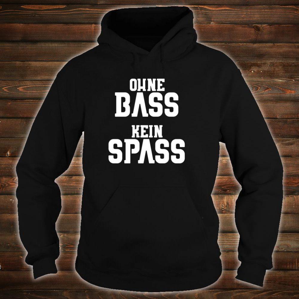 Ohne Bass kein Spass Shirt hoodie