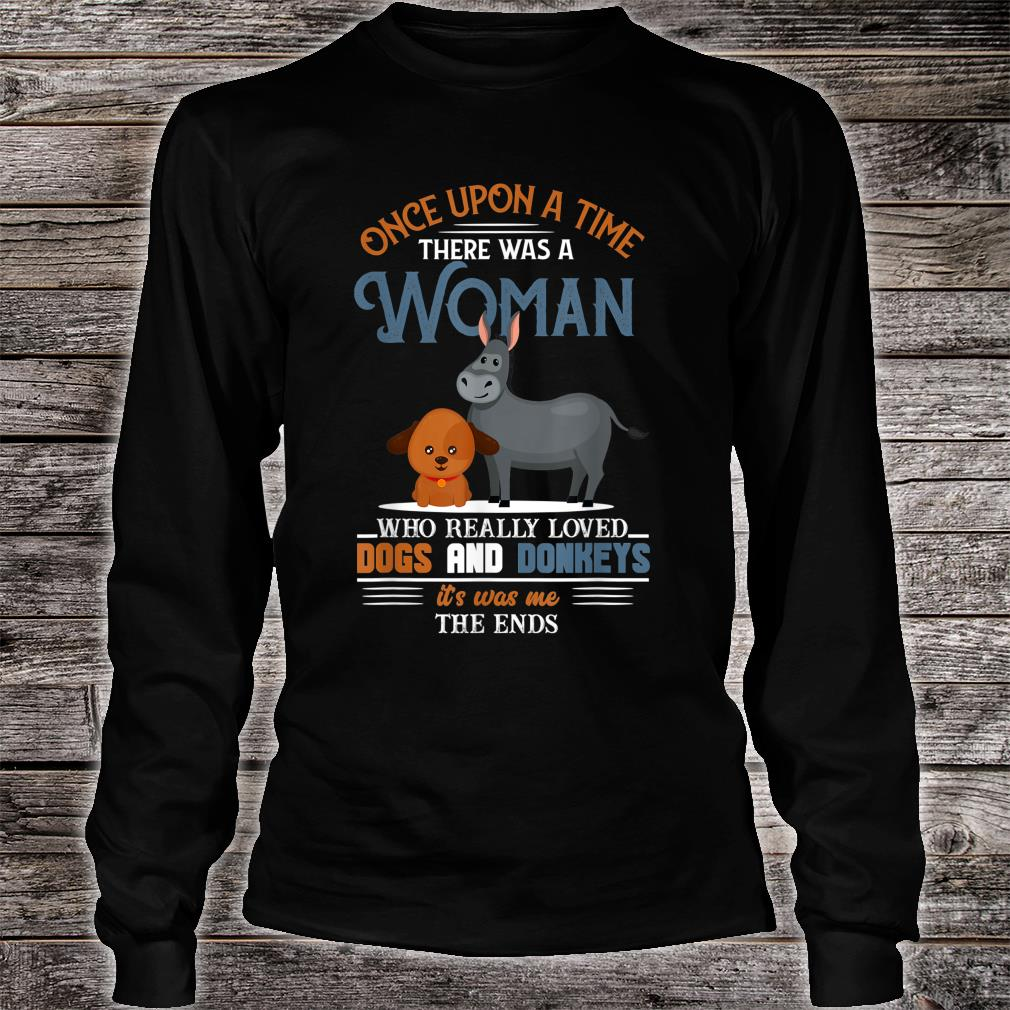 Once upon a time there was a woman loves dogs and donkeys shirt Long sleeved