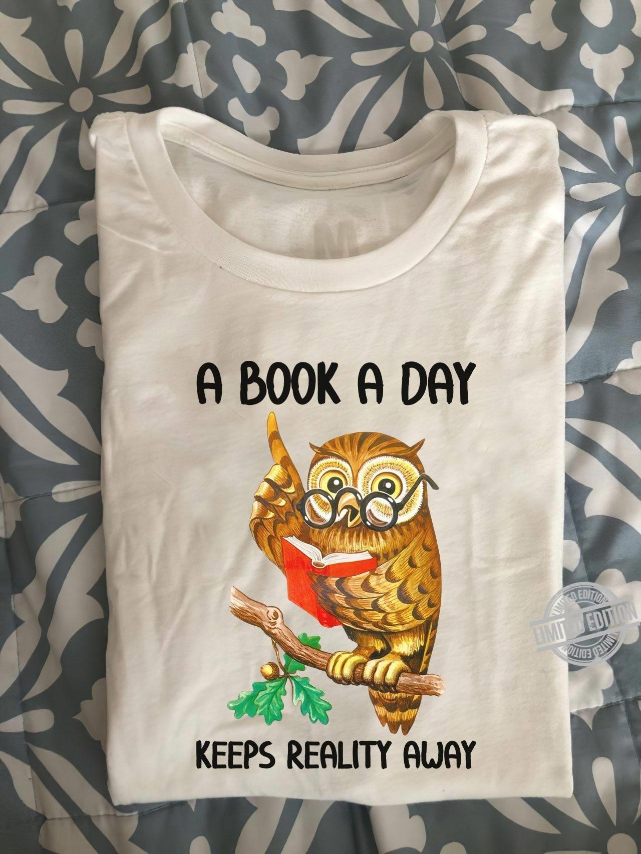 Owl A Book A Day Keeps Reality Away Shirt