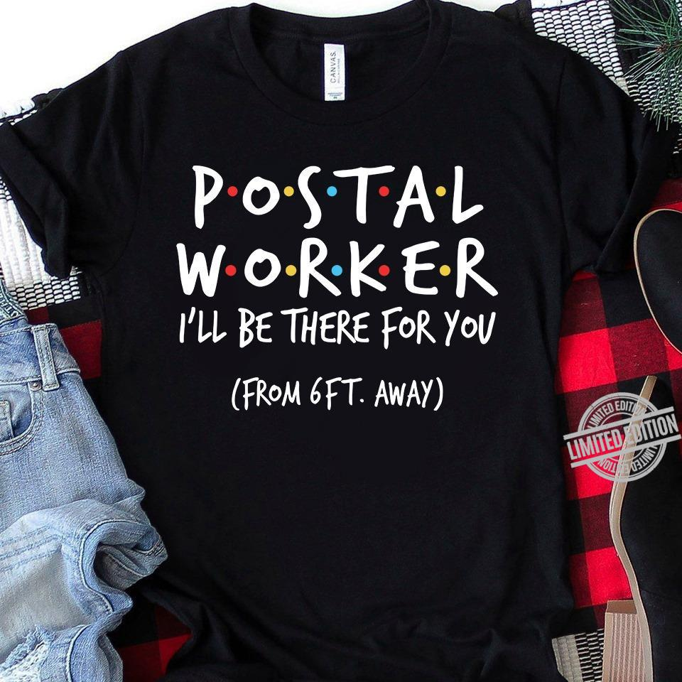 Postal Worker I'll Be There For You From 6Ft Away Shirt