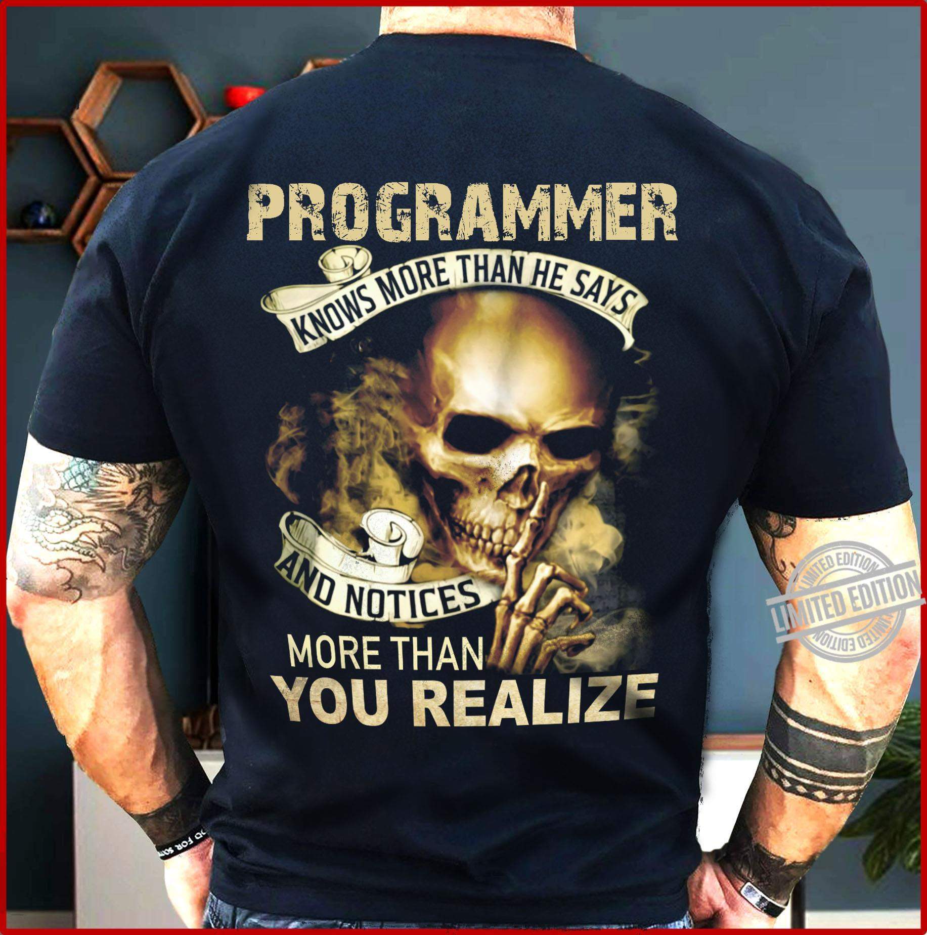 Programmer Knows More Than He Says And Notices More Than You Realize Shirt