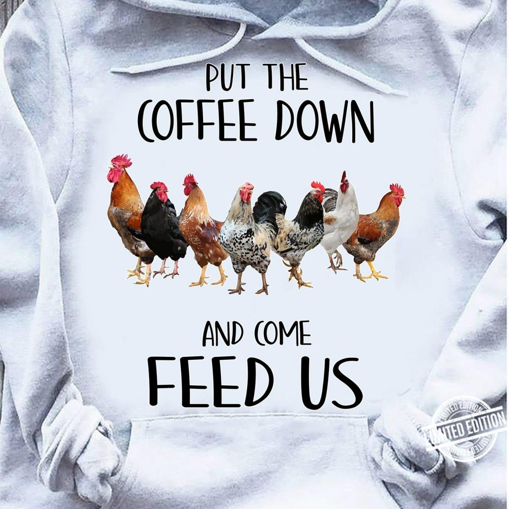 Put The coffee Down And Come Feed Us Shirt