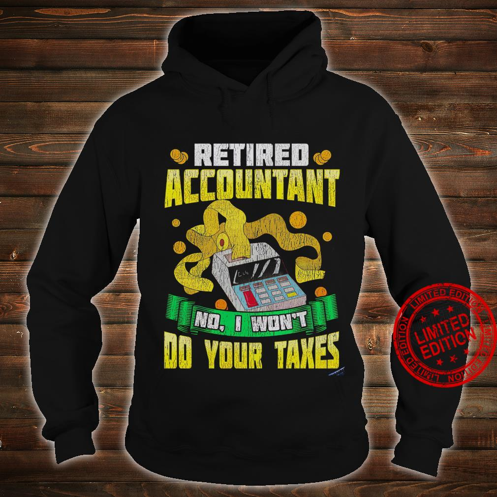 Retired Accountant No I Won't Do Your Taxes Shirt hoodie