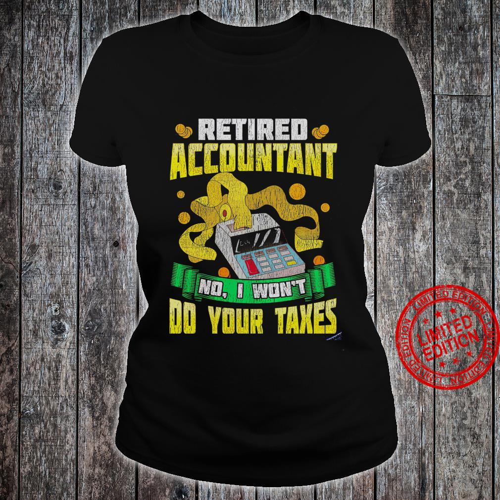 Retired Accountant No I Won't Do Your Taxes Shirt ladies tee