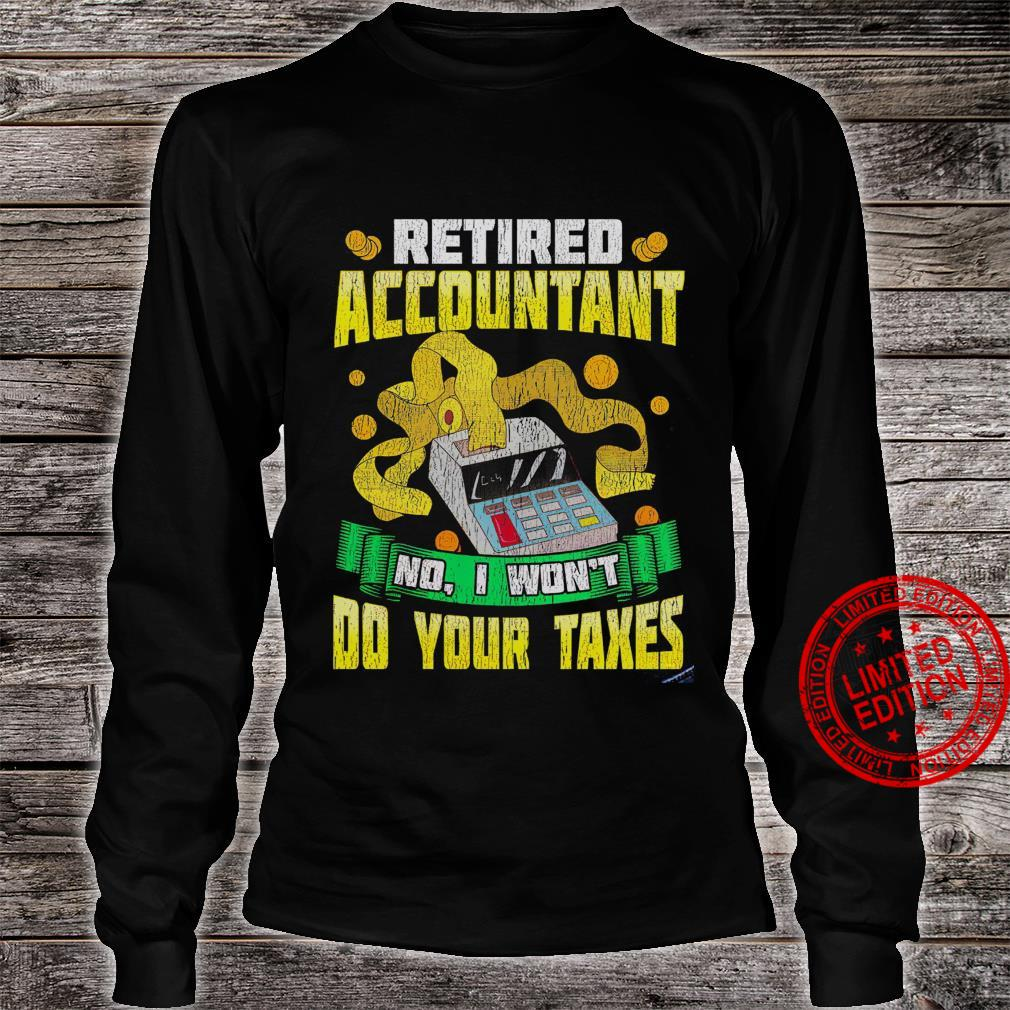 Retired Accountant No I Won't Do Your Taxes Shirt long sleeved