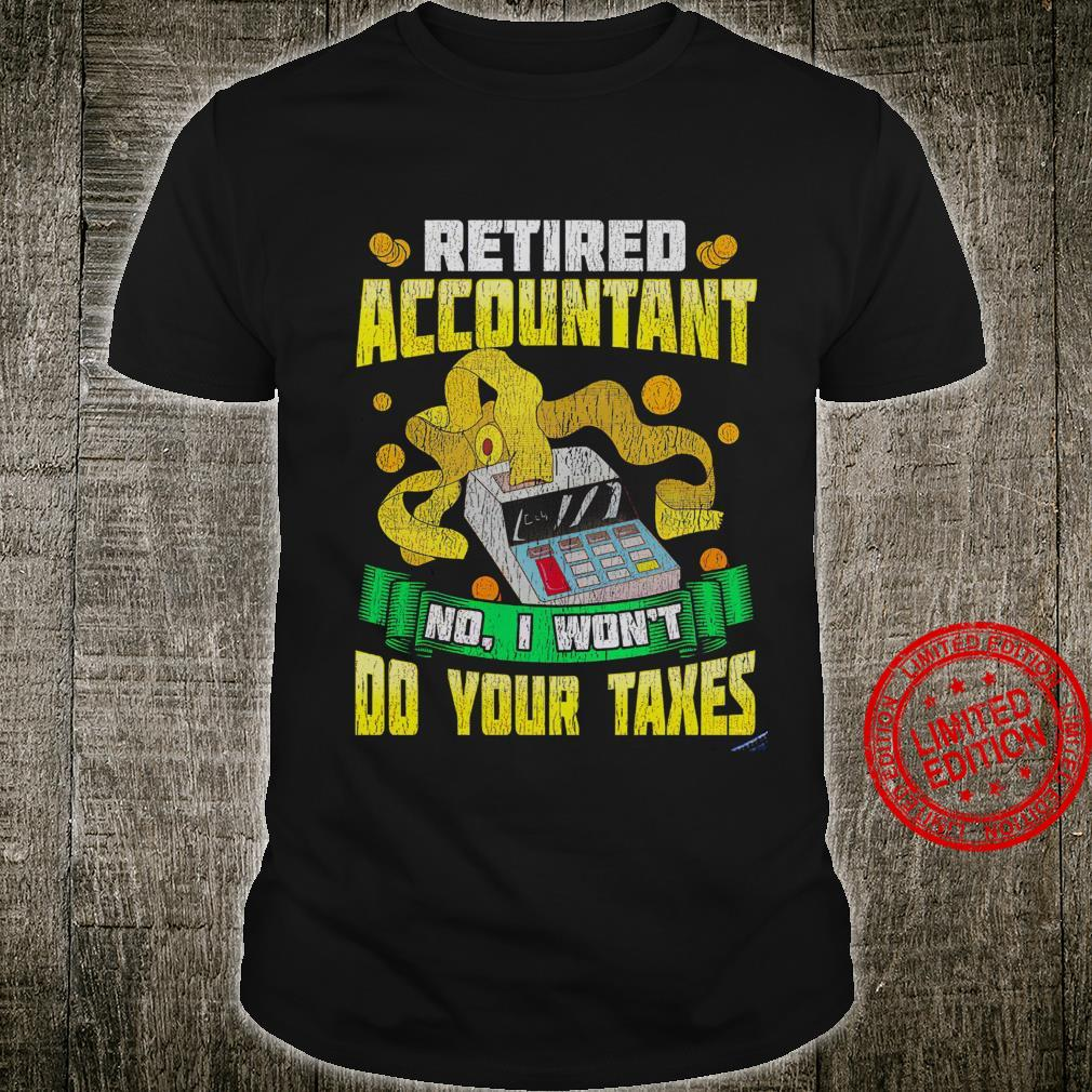 Retired Accountant No I Won't Do Your Taxes Shirt unisex