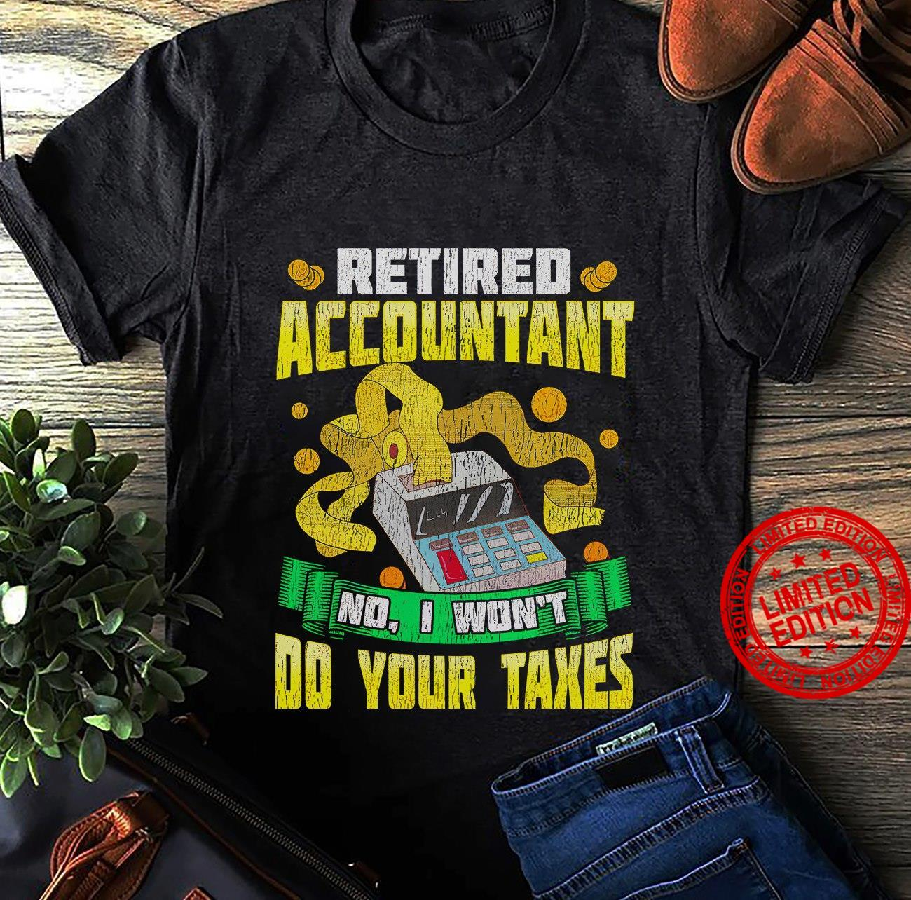 Retired Accountant No I Won't Do Your Taxes Shirt