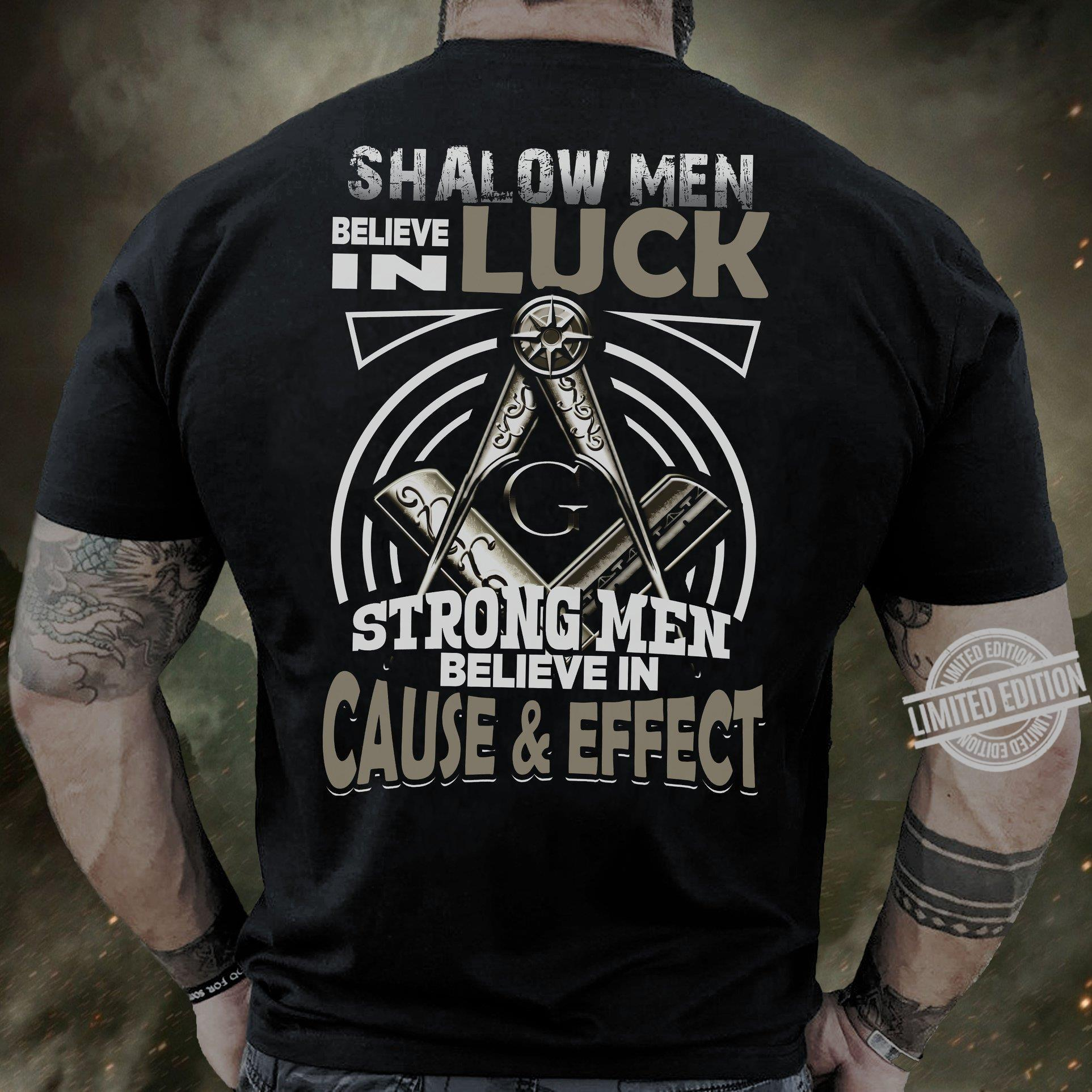 Shalow Men Believe In Luck Strong Men Believe In Cause & Effect Shirt