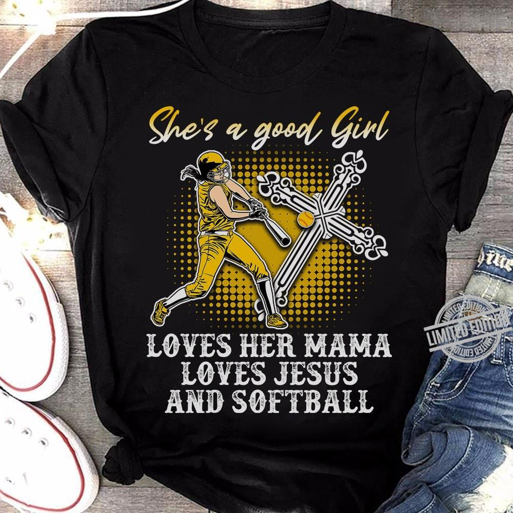 She's A Good Girl Loves Her Mama Loves Jesus And Softball Shirt