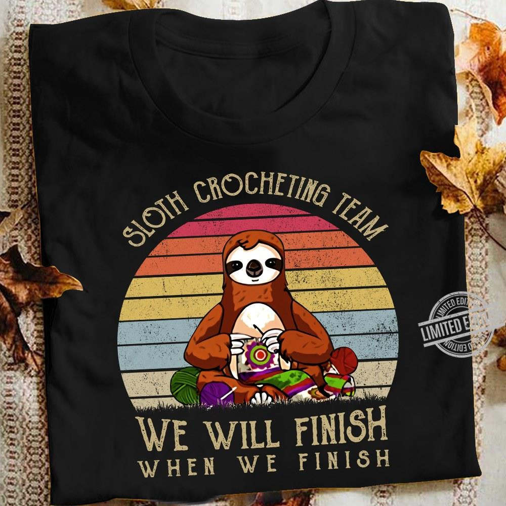 Sloth Crocheting Team We Will Finish When We Finish Shirt