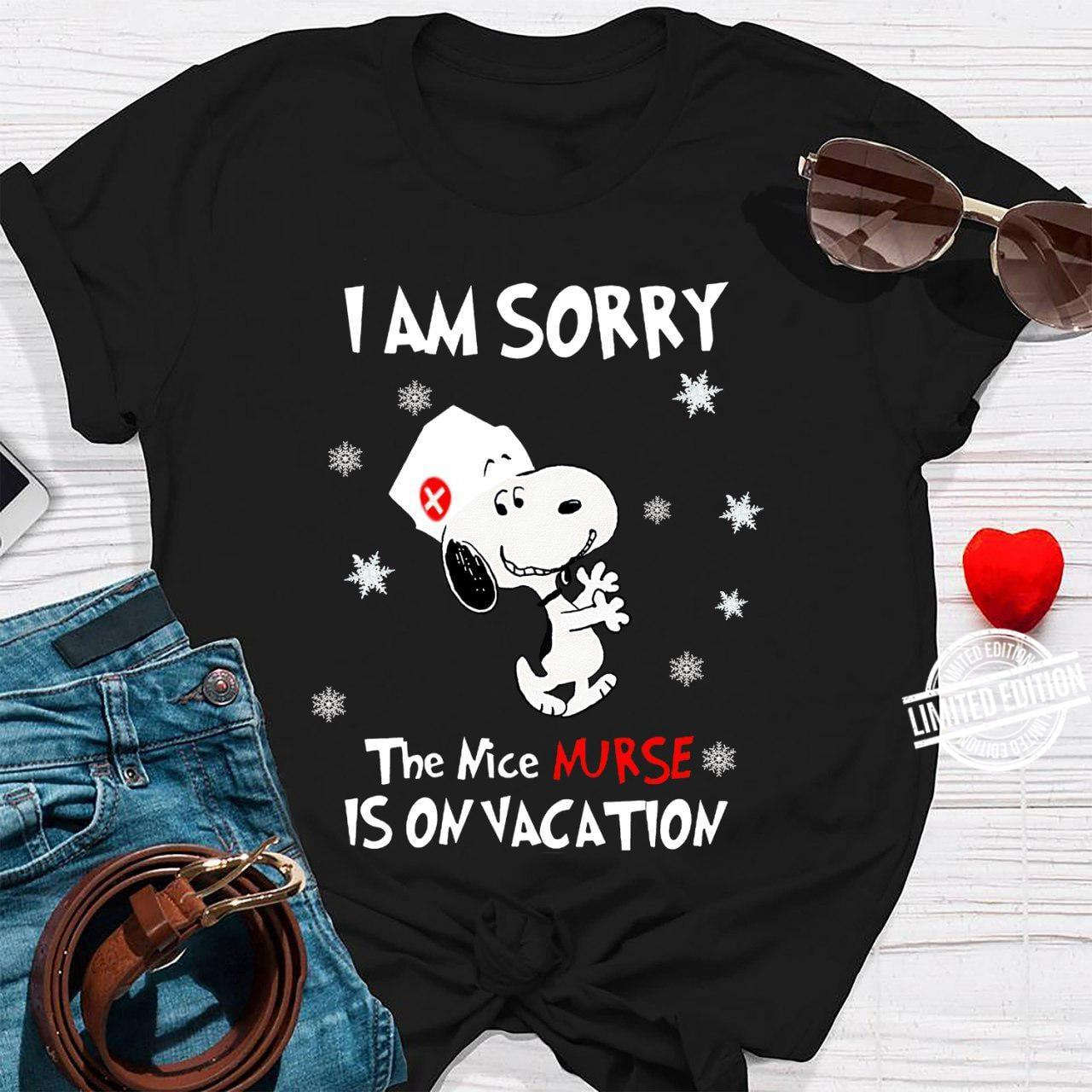Snoopy I Am Sorry The Nice Nurse Is On Vacation Shirt