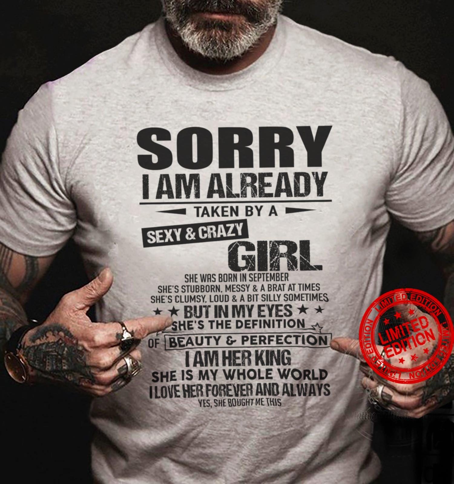 Sorry I Am Already Taken By A Sexy Crazy Girl She Was Born In September But In My Eyes She's The Definition I Am Her King Shirt