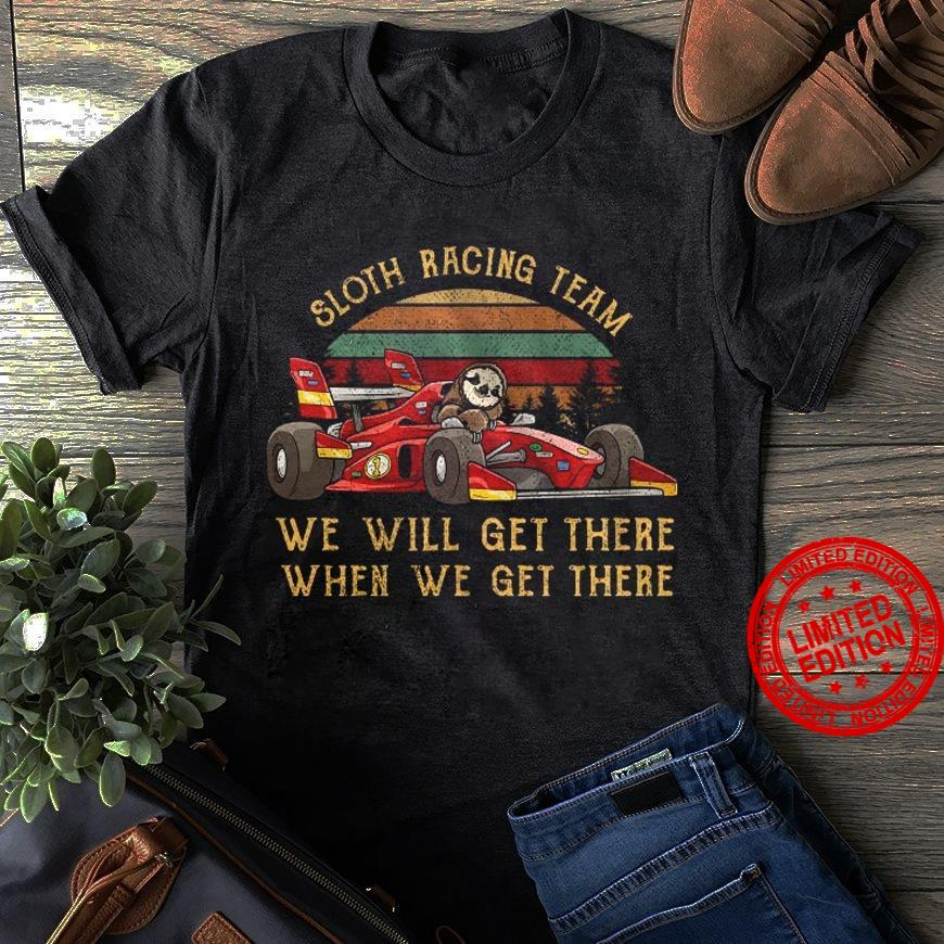 Soth Racing Team We Will Get There When We Get There Shirt