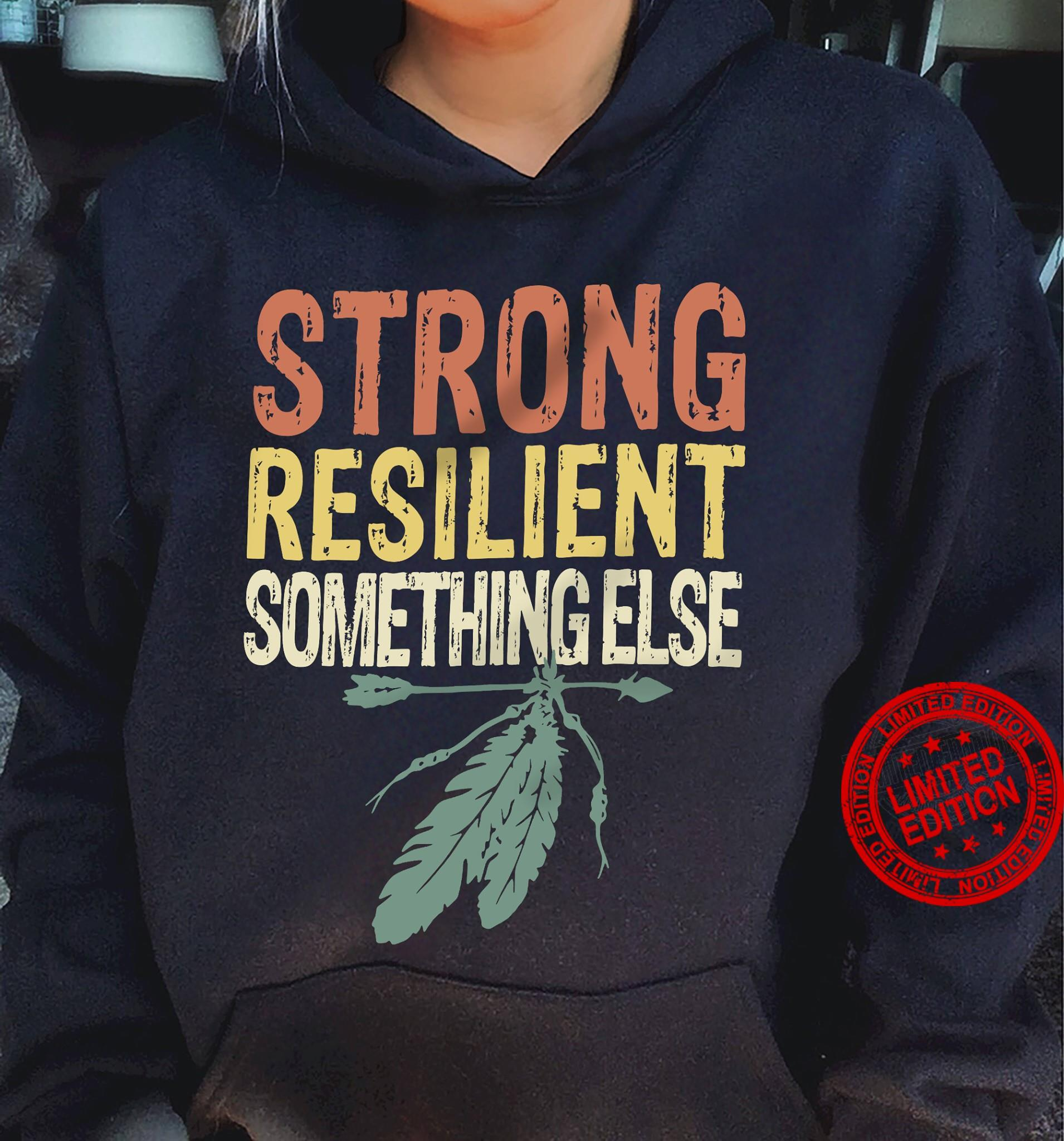 Strong Resilient Something Else Shirt