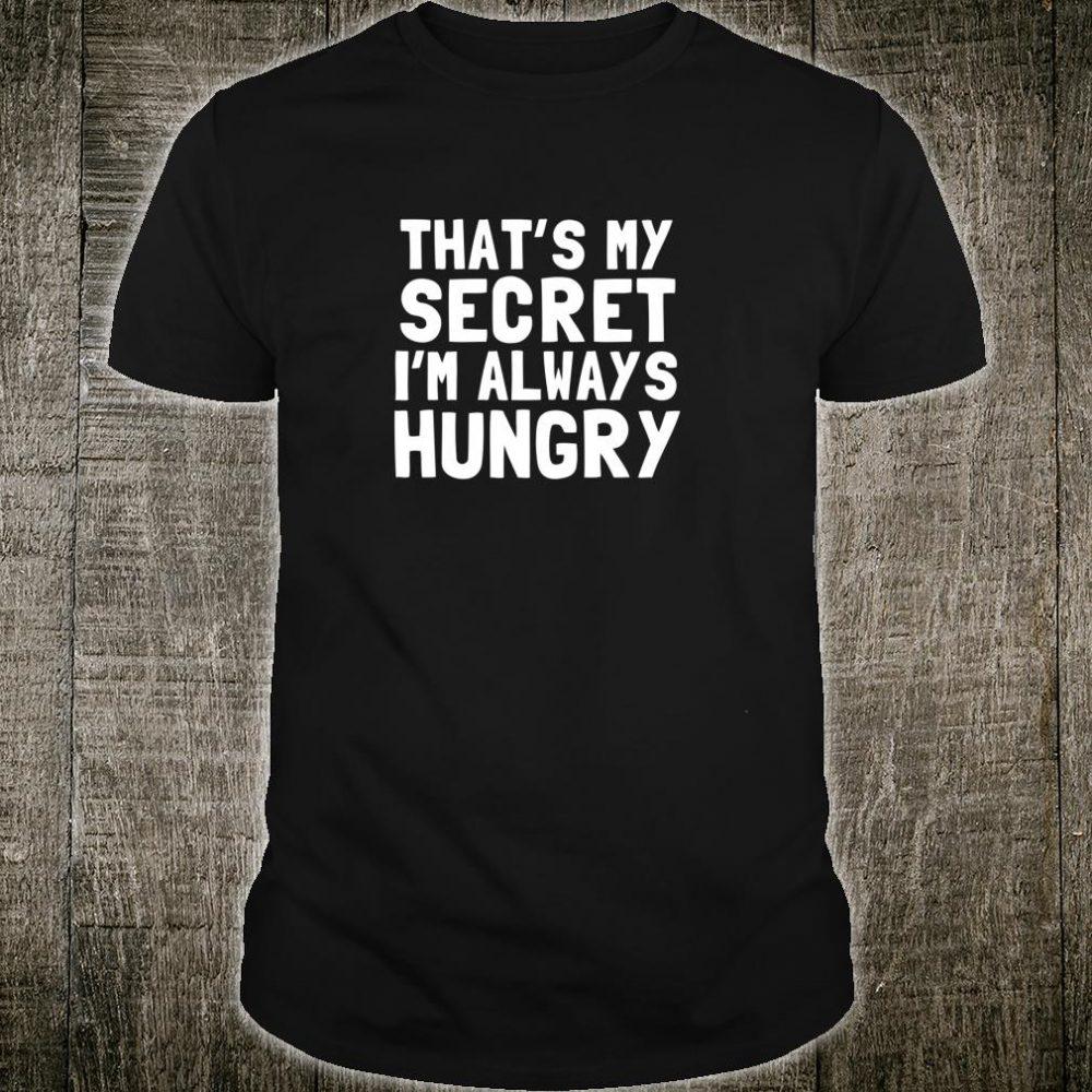 That's my secret I'm always hungry shirt