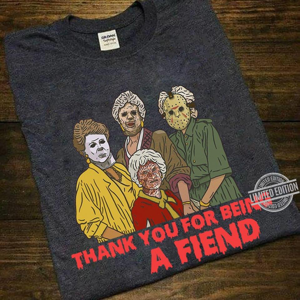 The Golden Horror Thank You For being A Fiend Shirt
