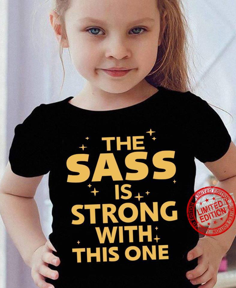 The Sass Is Strong With This One Shirt