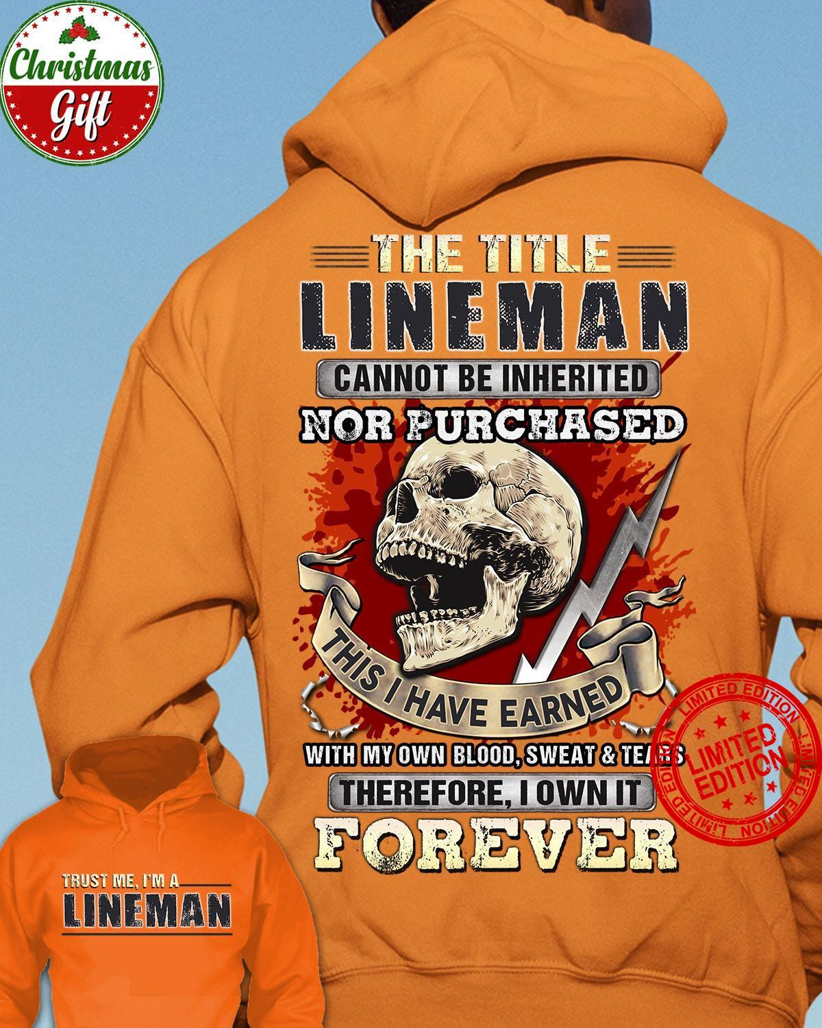 The Title Lineman Cannot Be Inherited Nor Purchased This Is Have Earned Therefore I Own It Forever Shirt