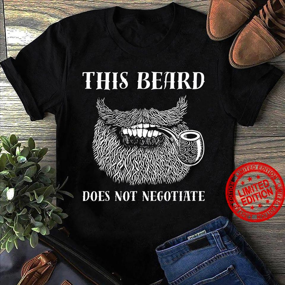 This Beard Does Not Negotiate Shirt