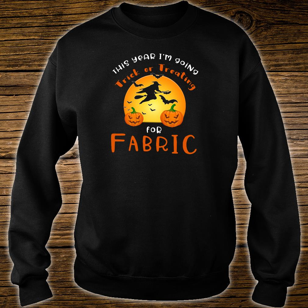This year i'm going trick or treating for fabric shirt sweater