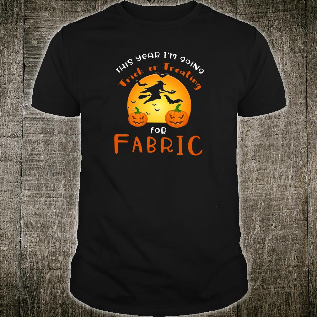 This year i'm going trick or treating for fabric shirt