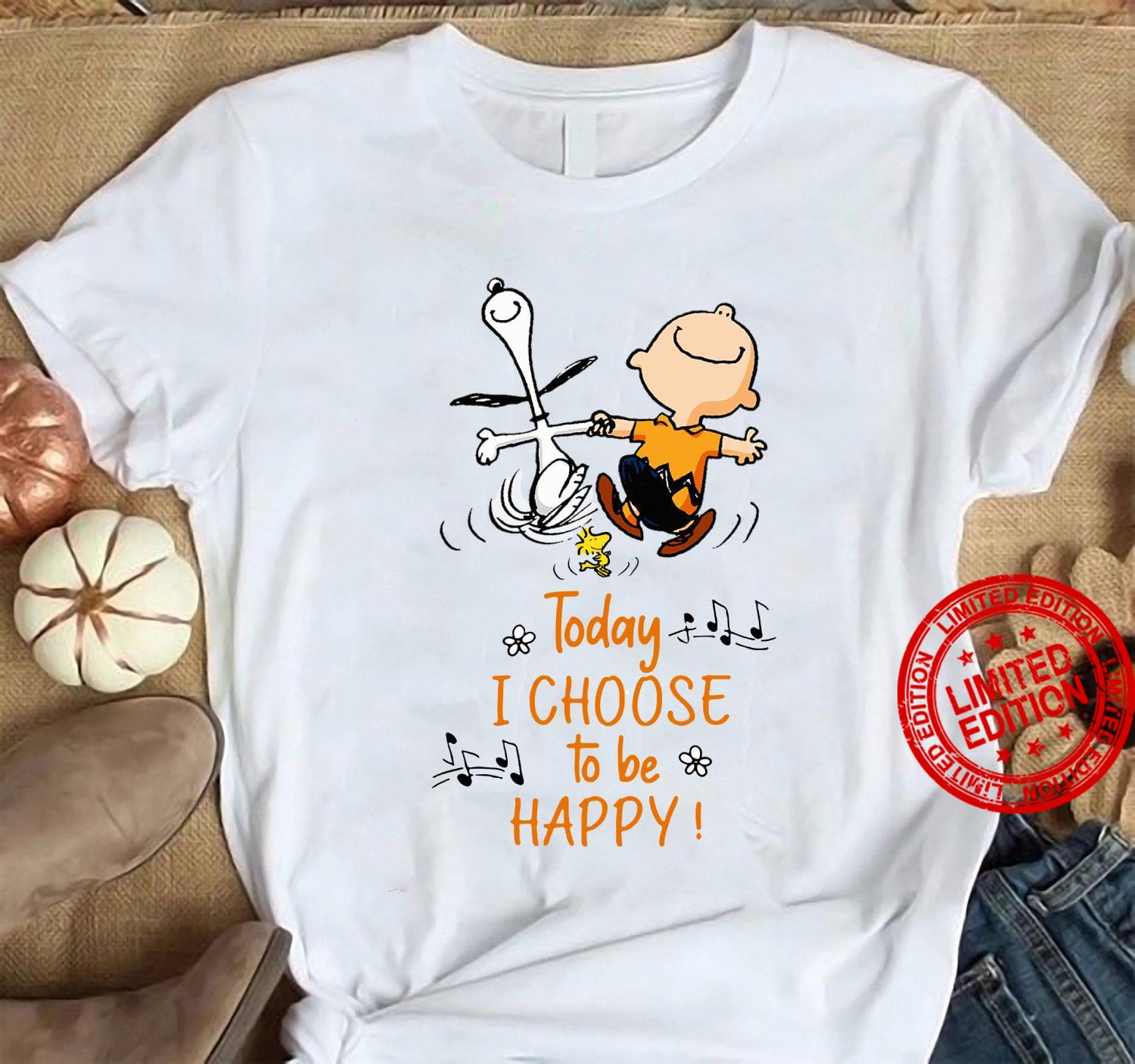 Today I Choose To Be Happy Shirt