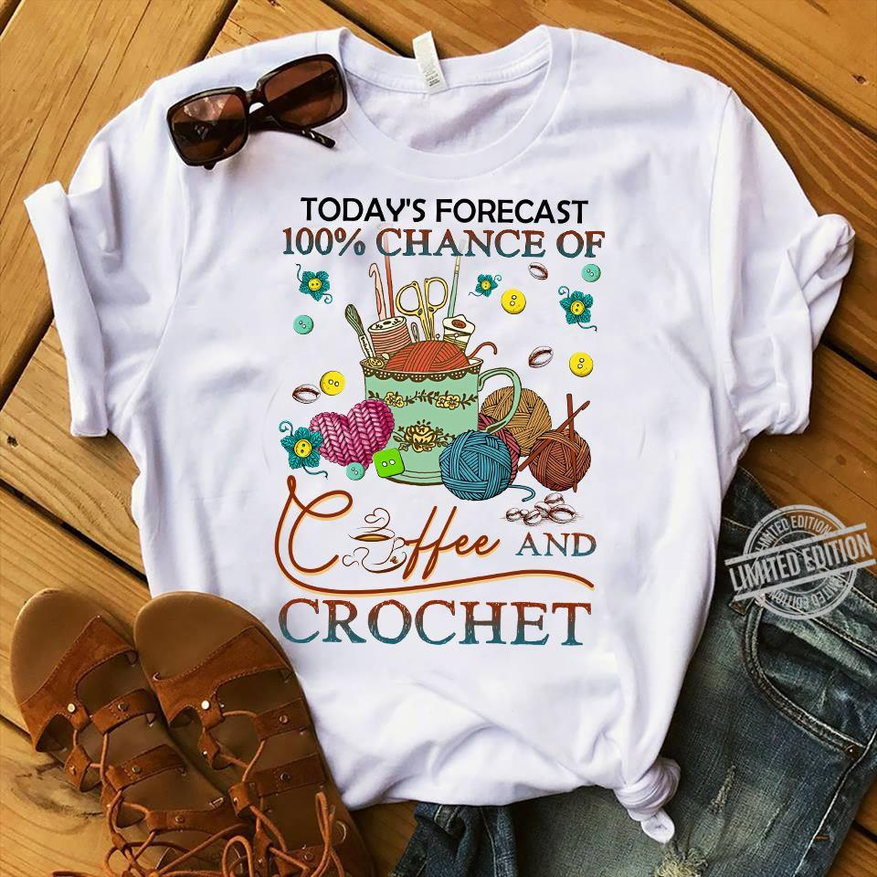 Today's Forecast 100% Chance Of Coffee And Crochet Shirt