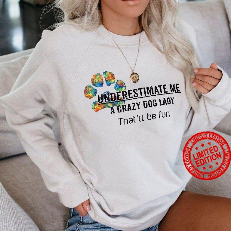 Underestimate Me A Crazy Dog Lady That'll Be Fun Shirt