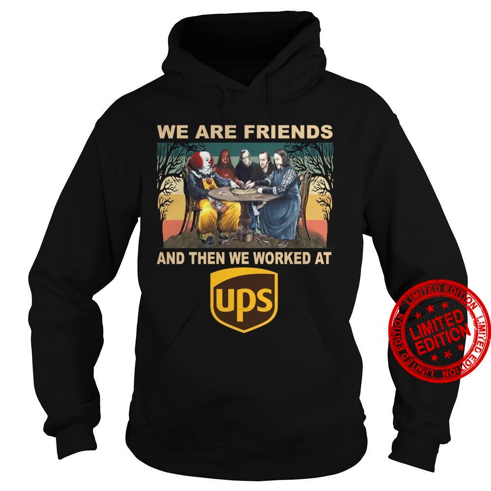 We Are Friends And Then We Worked At UPS Shirt