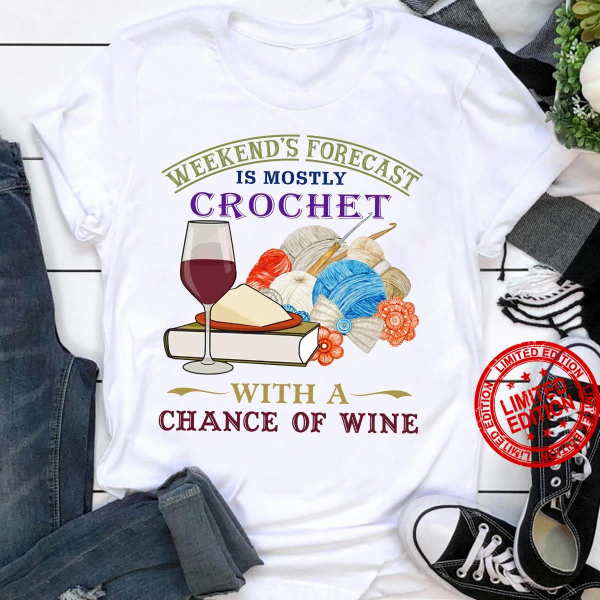 Weekend's Forecast Is Mostly Crochet With A Chance Of Wine Shirt