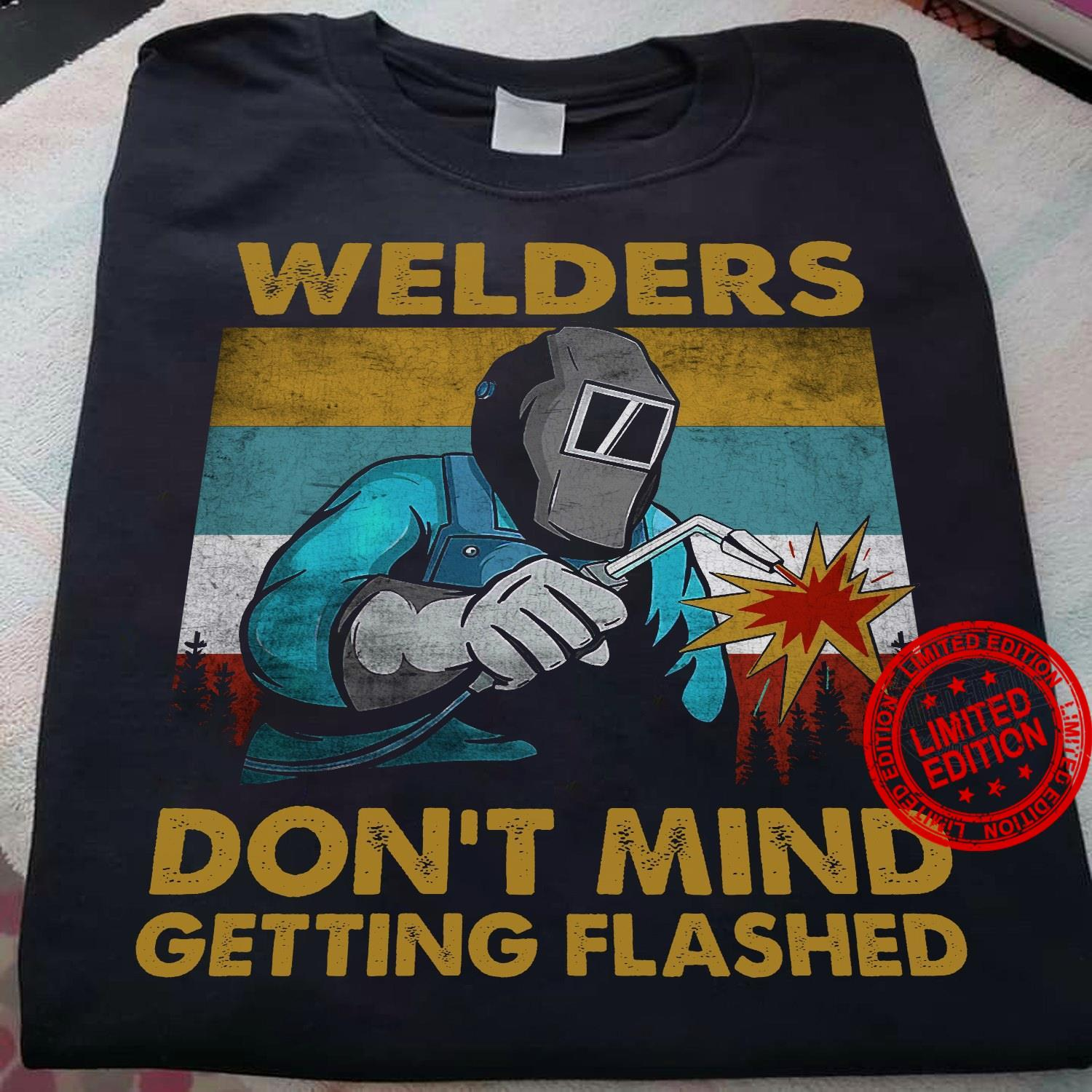 Welders Don't Mind Getting Flashed Shirt