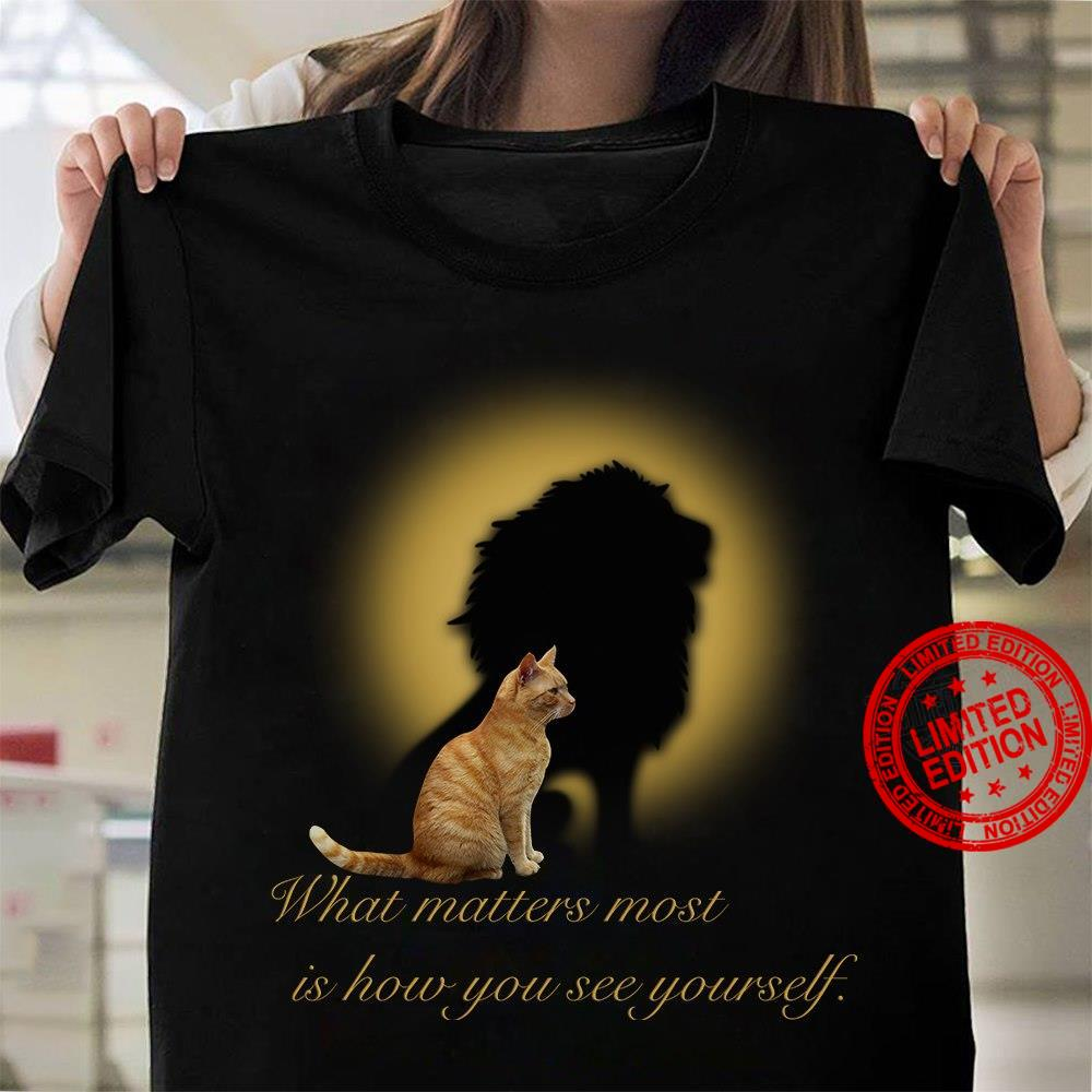 What Matters Most Is How You See Yourself Shirt