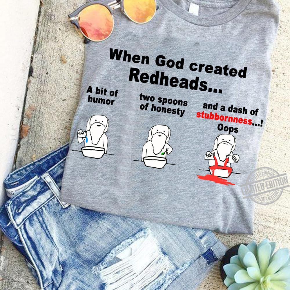 When God Created Redheads A bit Of Humor Two Spoons Of Honesty And A Dash Of Stubborness Oops Shirt