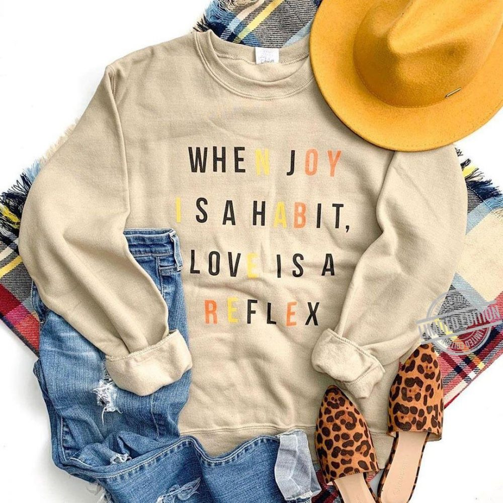 When Joy Isahabit Love Is A Reflex Shirt