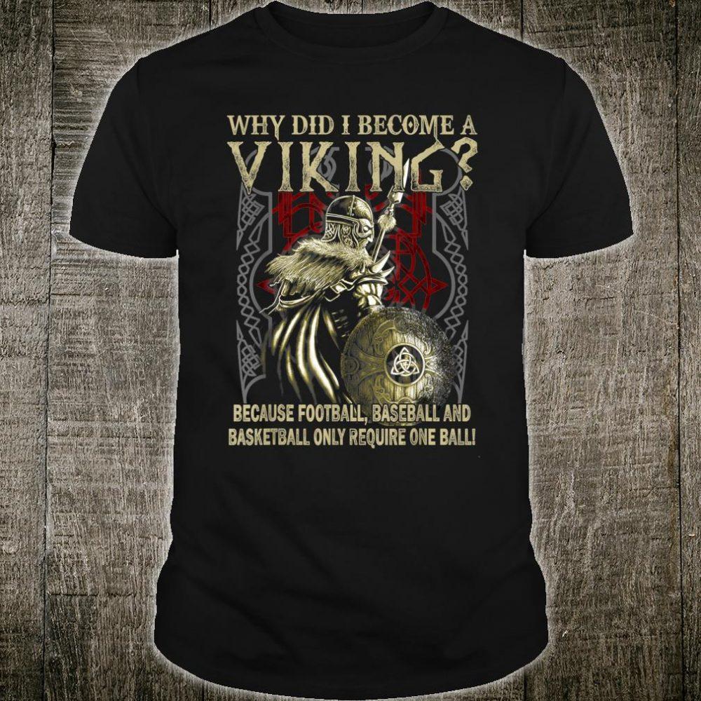 Why DId I Become A Viking Because Fottball Baseball And Basketball Shirt