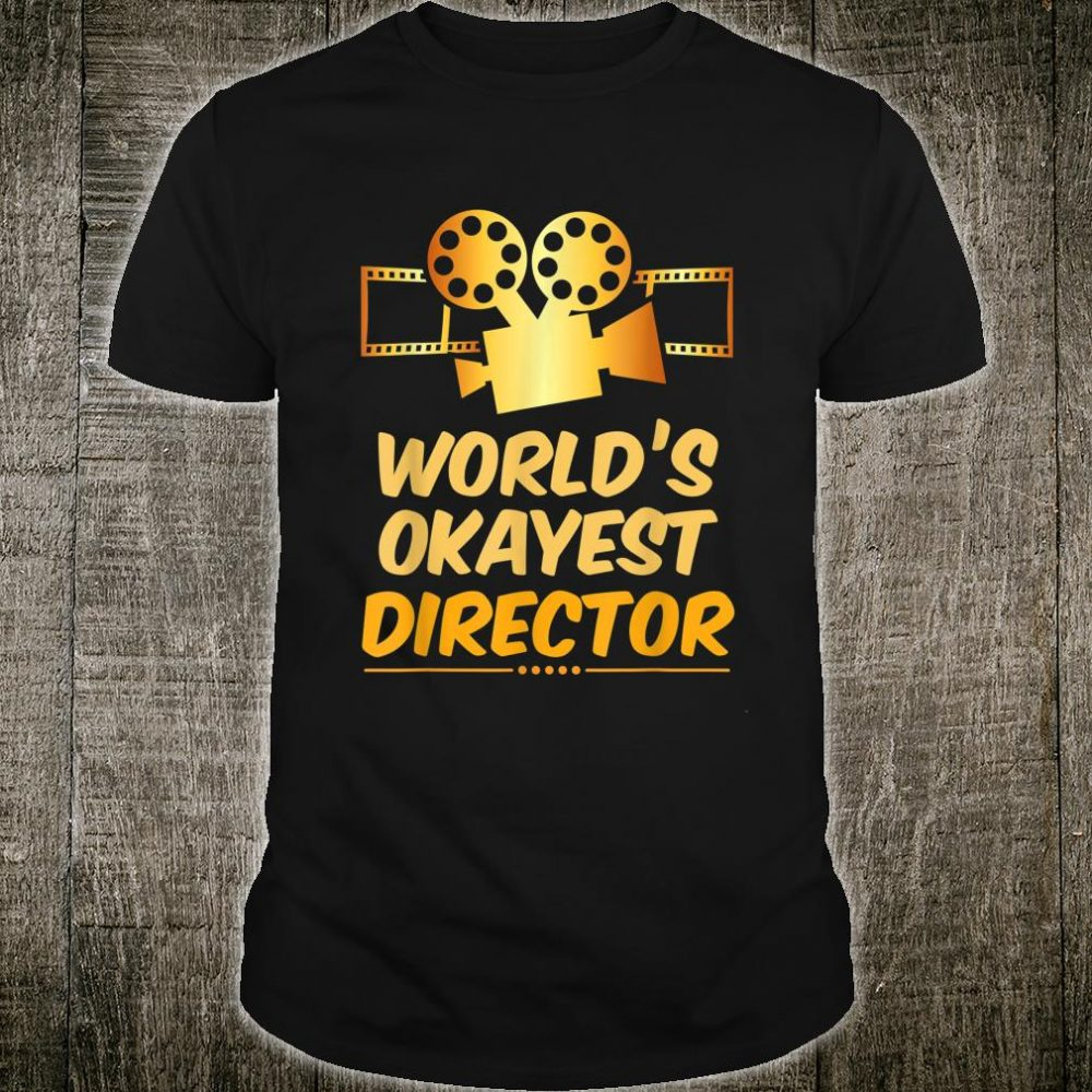 World's Okayest Movie Director or Directors Shirt