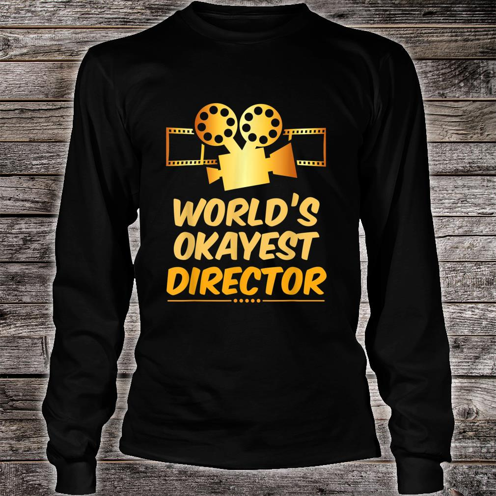 World's Okayest Movie Director or Directors Shirt long sleeved