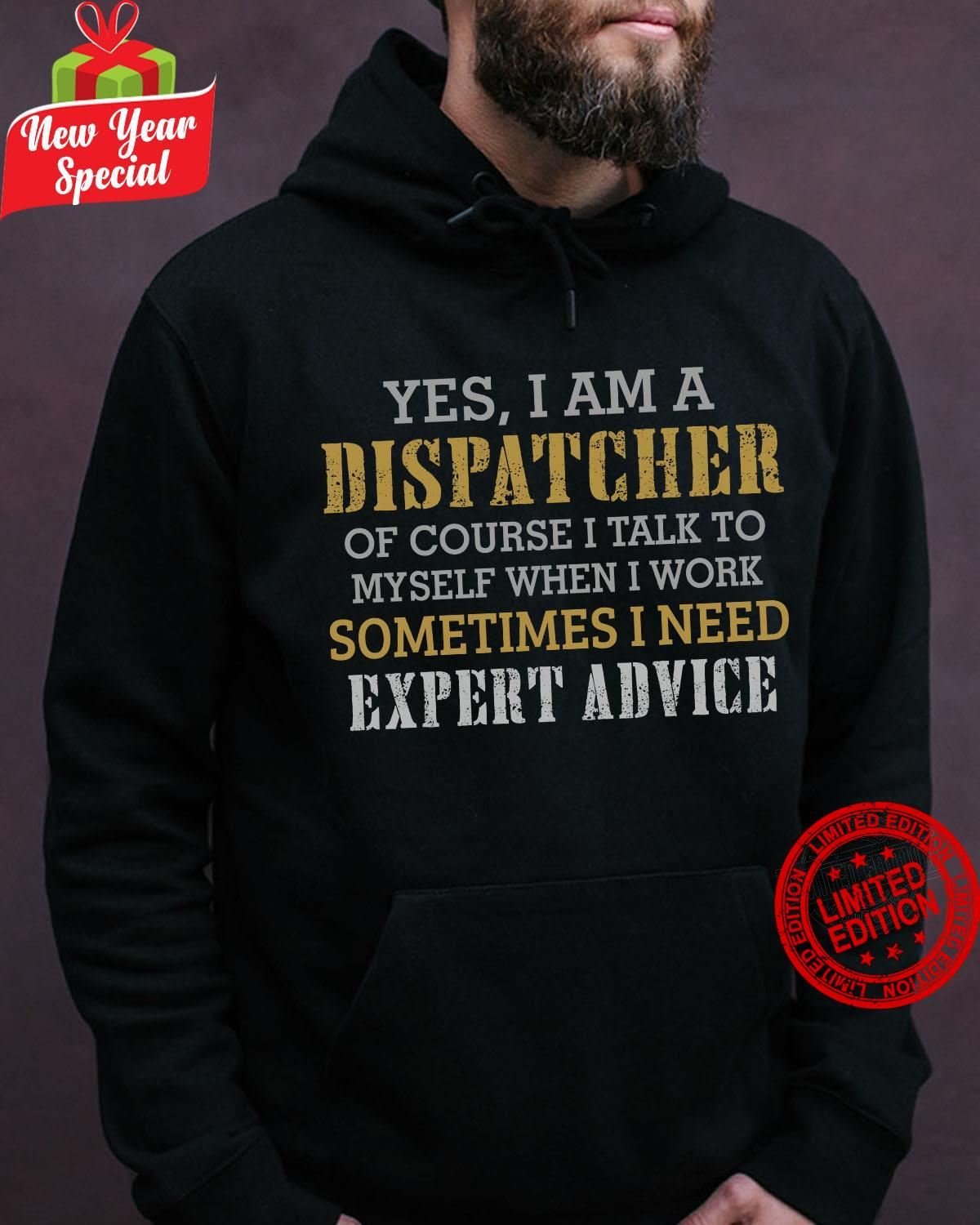 Yes I Am A Dispatcher Of Course I Talk To Myself When I Work Shirt