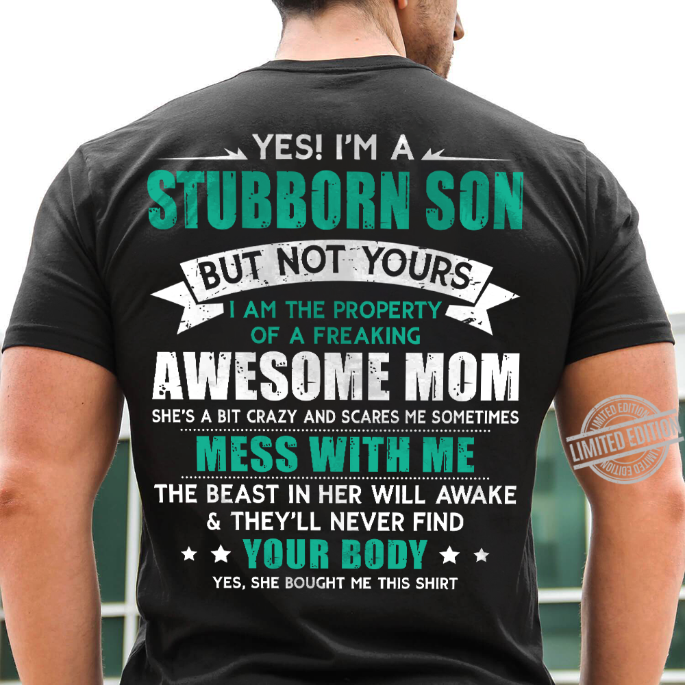 Yes, I'm A Stubborn Son But Not Yours I Am the Property Of A Frealing Awesome Mom Shirt